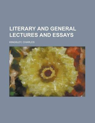 Literary and General Lectures and Essays by Charles Kingsley