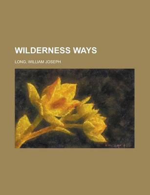 Wilderness Ways by William Joseph Long