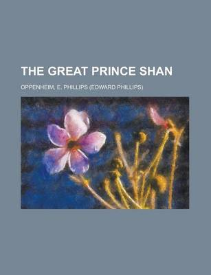 The Great Prince Shan by E Phillips Oppenheim