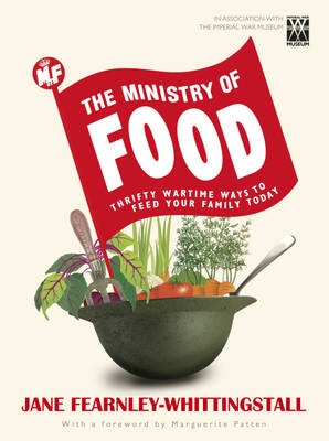 Ministry of Food Thrifty Wartime Ways to Feed Your Family Today by Jane Fearnley-Whittingstall, Imperial War Museum (Great Britain)