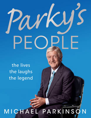 Parky's People: The Interviews - 100 of the Best by Michael Parkinson