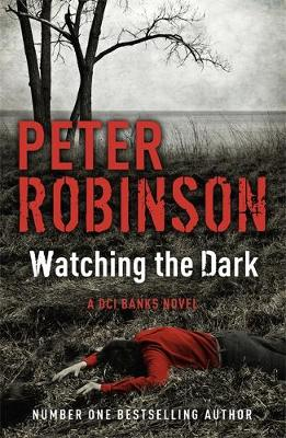 Watching the Dark A DCI Banks Mystery by Peter Robinson