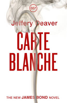 Carte Blanche : The New James Bond Novel by Jeffery Deaver
