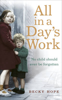 All in a Day's Work No Child Should Ever be Forgotten by Becky Hope
