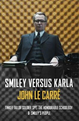 Smiley Versus Karla Tinker Tailor Soldier Spy, the Honourable Schoolboy, Smiley's People by John le Carre