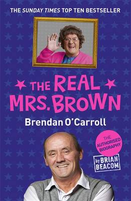 The Real Mrs. Brown The Authorised Biography of Brendan O'Carroll by Brian Beacom