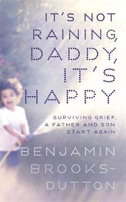 It's Not Raining, Daddy, it's Happy by Benjamin Brooks-Dutton