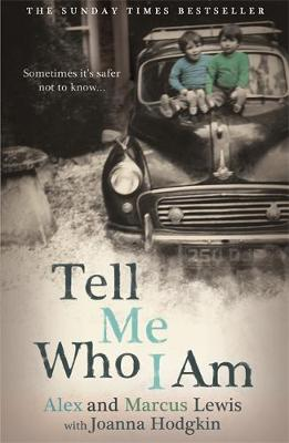 Tell Me Who I am: Sometimes it's Safer Not to Know by Marcus Lewis, Alex Lewis