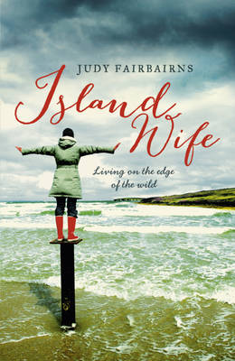 Island Wife Living on the Edge of the Wild by Judy Fairbairns