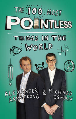 The 100 Most Pointless Things in the World A Pointless Book Written by the Presenters of the Hit BBC 1 TV Show by Alexander Armstrong, Richard Osman