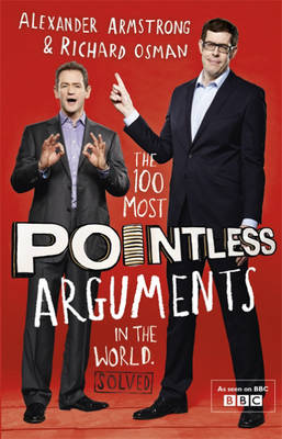 The 100 Most Pointless Arguments in the World by Alexander Armstrong, Richard Osman