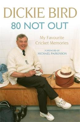 80 Not Out My Favourite Cricket Memories by Dickie Bird