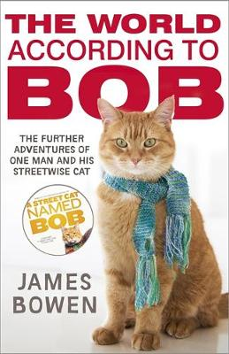 The World According to Bob The Further Adventures of One Man and His Street-wise Cat by James Bowen