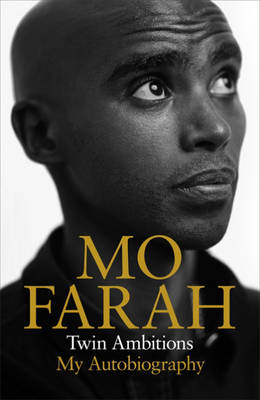 Twin Ambitions My Autobiography by Mo Farah