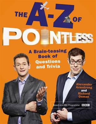 The A-Z of Pointless A Brain-Teasing Bumper Book of Questions and Trivia by Alexander Armstrong, Richard Osman