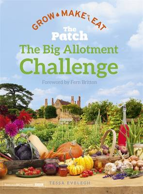 The Patch: The Big Allotment Challenge - Grow Make Eat by Unknown TBC