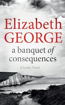 Cover for A Banquet of Consequences An Inspector Lynley Novel by Elizabeth George