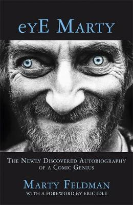 Eye Marty The Newly Discovered Autobiography of a Comic Genius by Marty Feldman