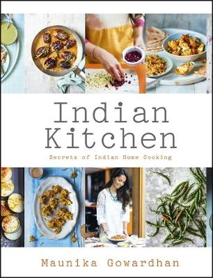 Indian Kitchen Secrets of Indian Home Cooking by Maunika Gowardhan