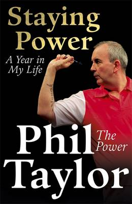 Staying Power A Year in My Life by Phil Taylor