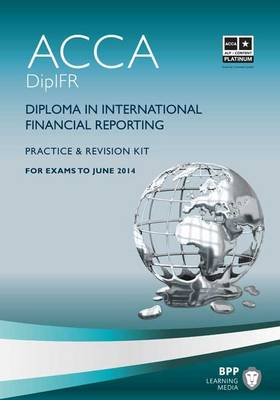 DipIFR - Diploma in International Financial Reporting Revision Kit by BPP Learning Media