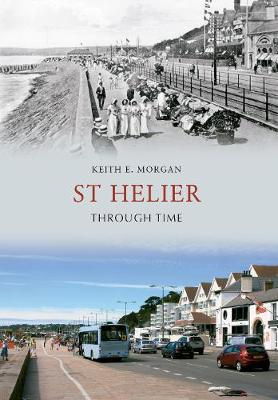 St Helier Through Time by Keith E. Morgan