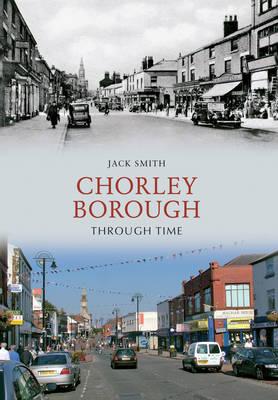 Chorley Borough Through Time by Jack Smith