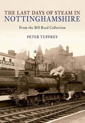 Last Days of Steam in Nottinghamshire from the Bill Reed Collection by Peter Tuffrey