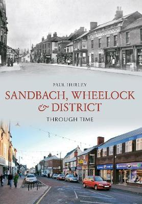 Sandbach, Wheelock & District Through Time by Paul Hurley