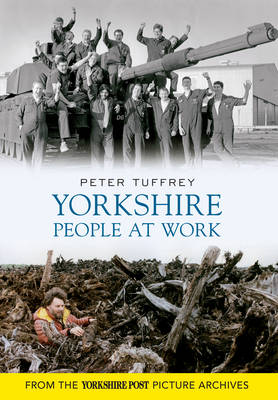 Yorkshire People at Work by Peter Tuffrey