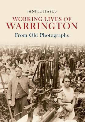 Working Lives of Warrington From Old Photographs by Janice Hayes