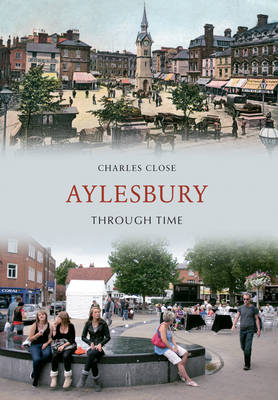 Aylesbury Through Time by Charles Close