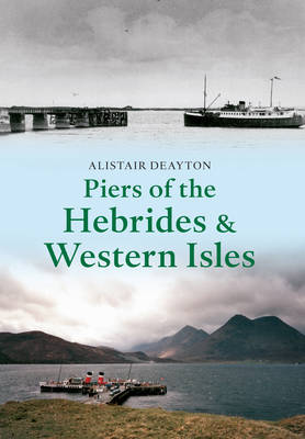 Piers of the Hebrides & Western Isles by Alistair Deayton