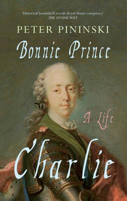 Bonnie Prince Charlie A Life by Peter Pininski