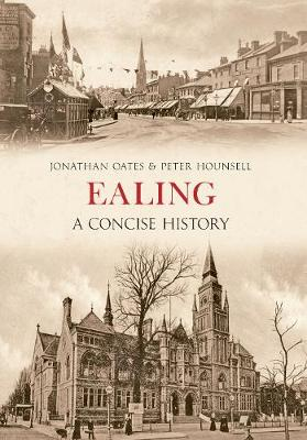 Ealing A Concise History by Jonathan Oates, Peter Hounsell
