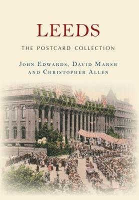 Leeds The Postcard Collection by John Edwards, David Marsh, Christopher Allen