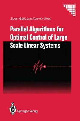 Parallel Algorithms for Optimal Control of Large Scale Linear Systems by Zoran Gajic, Xuemin Shen