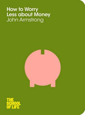 How to Worry Less About Money by John Armstrong, School of Life