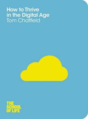 How to Thrive in the Digital Age by Tom Chatfield, School of Life