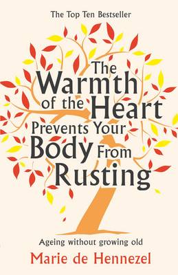 The Warmth of the Heart Prevents Your Body from Rusting Ageing without Growing Old by Marie de Hennezel