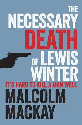 The Necessary Death of Lewis Winter by Malcolm Mackay