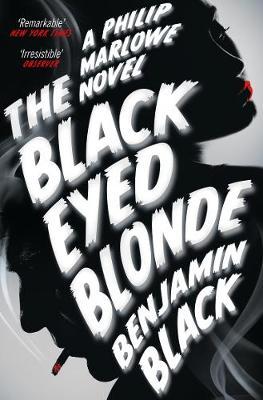 The Black Eyed Blonde A Philip Marlowe Novel by Benjamin Black