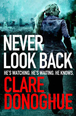 Never Look Back DI Mike Lockyer Book 1 by Clare Donoghue