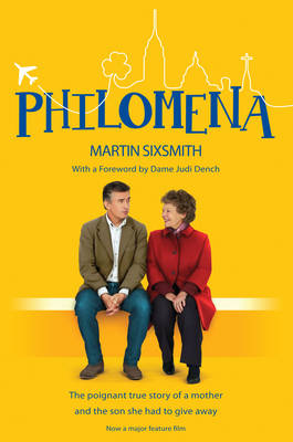 Philomena The True Story of a Mother and the Son She Had to Give Away by Martin Sixsmith