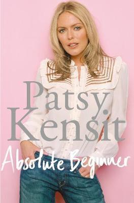 Absolute Beginner My Story by Patsy Kensit