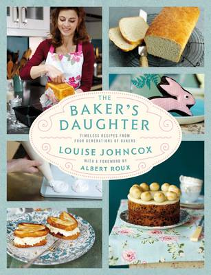 The Baker's Daughter Timeless recipes from four generations of bakers by Louise Johncox