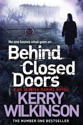 Behind Closed Doors Jessica Daniel Book 7 by Kerry Wilkinson