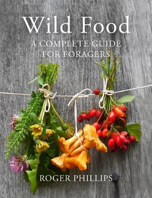 Wild Food A Complete Guide for Foragers by Roger Phillips