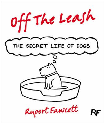 Off the Leash: The Secret Life of Dogs by Rupert Fawcett