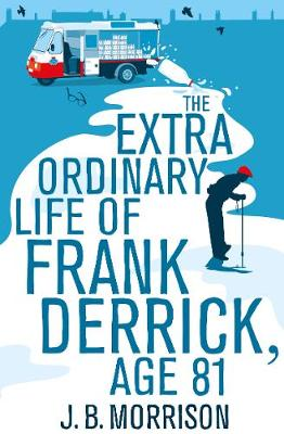 The Extra Ordinary Life of Frank Derrick, Age 81 by J. B. Morrison